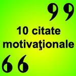 10 citate motivaţionale