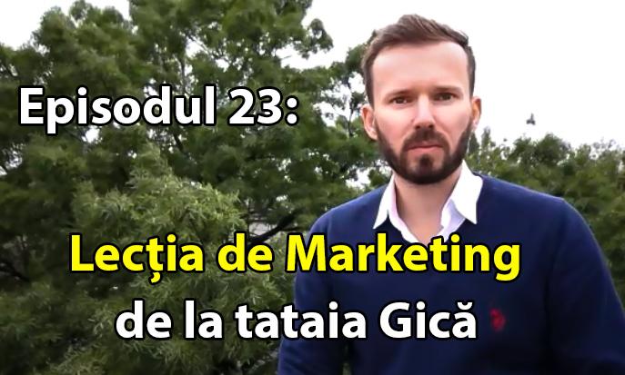 Lecția de marketing de la tataia Gică